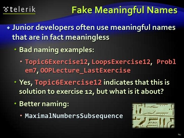 Fake Meaningful Names<br />Junior developers often use meaningful names that are in fact meaningless<br />Bad naming examp...