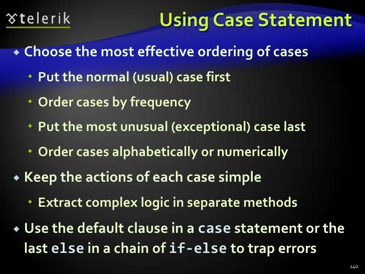 Using Case Statement<br />Choose the most effective ordering of cases<br />Put the normal (usual) case first<br />Order ca...