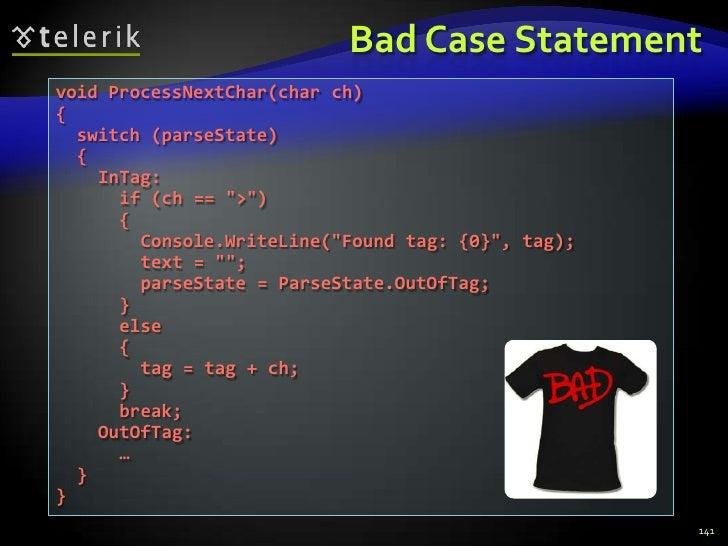 Bad Case Statement<br />141<br />void ProcessNextChar(char ch)<br />{<br />  switch (parseState)<br />  {<br />    InTag:<...