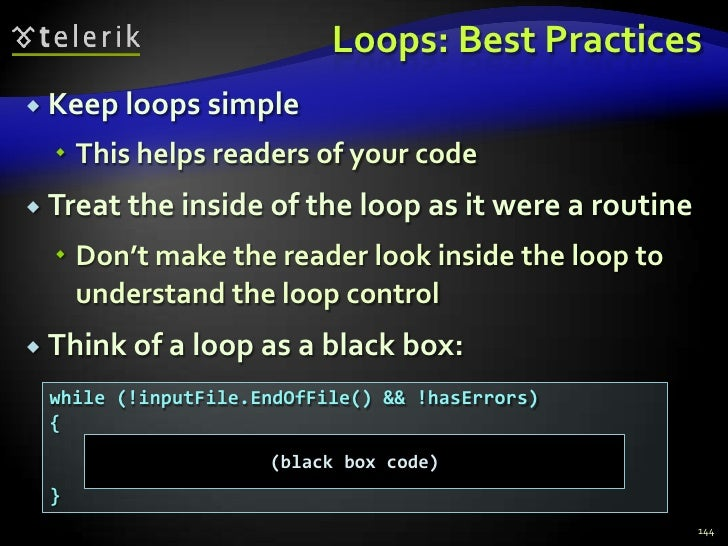 Loops: Best Practices<br />Keep loops simple<br />This helps readers of your code<br />Treat the inside of the loop as it ...