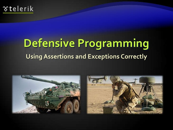 Defensive Programming<br />Using Assertions and Exceptions Correctly<br />