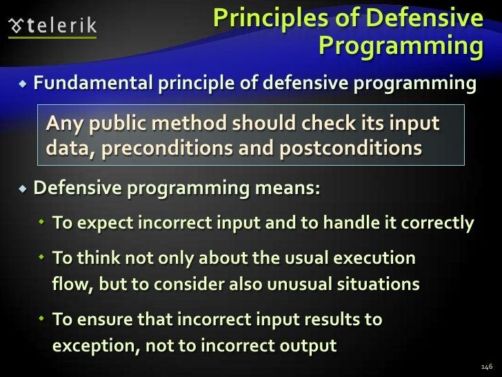 Principles of Defensive Programming<br />Fundamental principle of defensive programming<br />Defensive programming means:<...