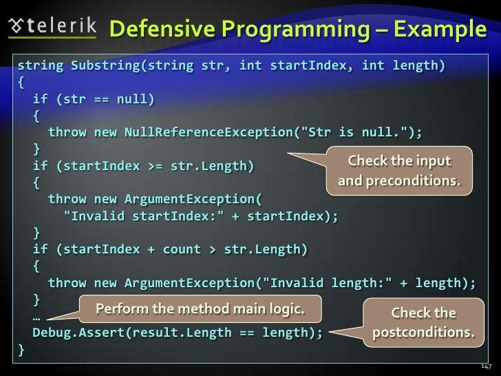 Defensive Programming – Example<br />147<br />string Substring(string str, int startIndex, int length)<br />{<br />  if (s...