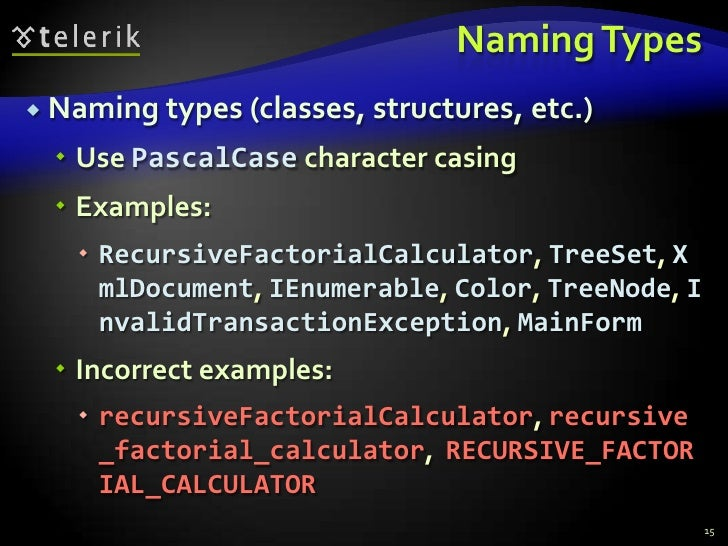 Naming Types<br />Naming types (classes, structures, etc.)<br />Use PascalCase character casing<br />Examples:<br />Recurs...