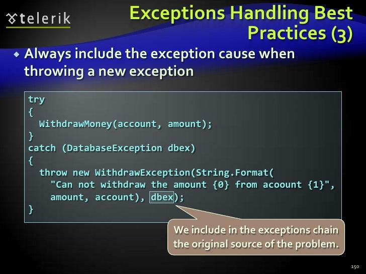Exceptions Handling Best Practices (3)<br />Always include the exception cause when throwing a new exception<br />150<br /...