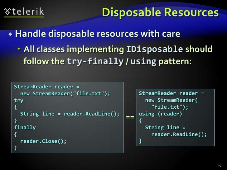 Disposable Resources<br />Handle disposable resources with care<br />All classes implementing IDisposable should follow th...