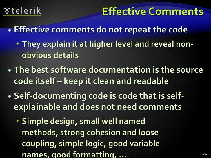Effective Comments<br />Effective comments do not repeat the code<br />They explain it at higher level and reveal non-obvi...