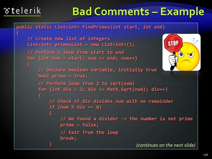 Bad Comments – Example<br />156<br />public static List<int> FindPrimes(int start, int end)<br />{<br />    // Create new ...