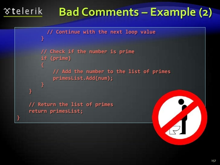 Bad Comments – Example (2)<br />157<br />          // Continue with the next loop value<br />        }<br />        // Che...