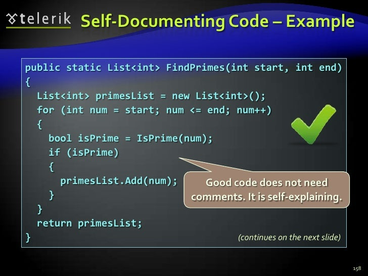 Self-Documenting Code – Example<br />158<br />public static List<int> FindPrimes(int start, int end)<br />{<br />  List<in...