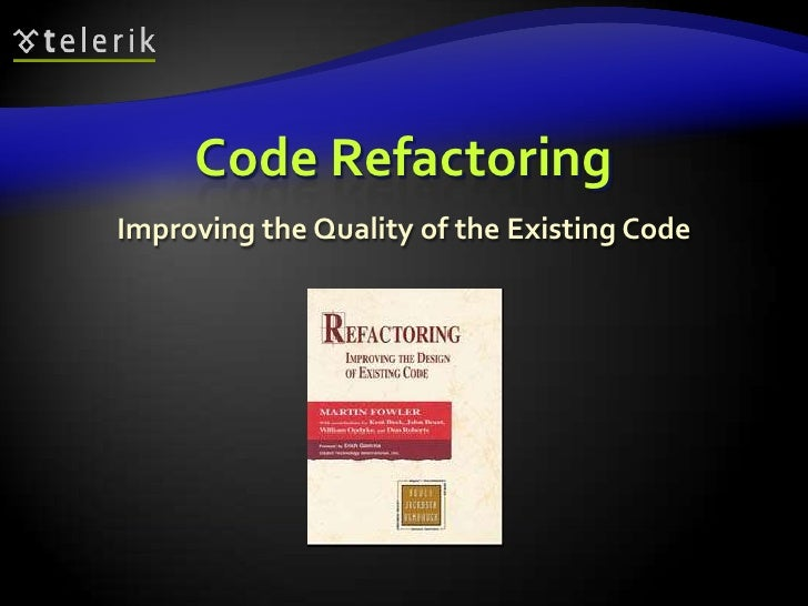 Code Refactoring<br />Improving the Quality of the Existing Code<br />