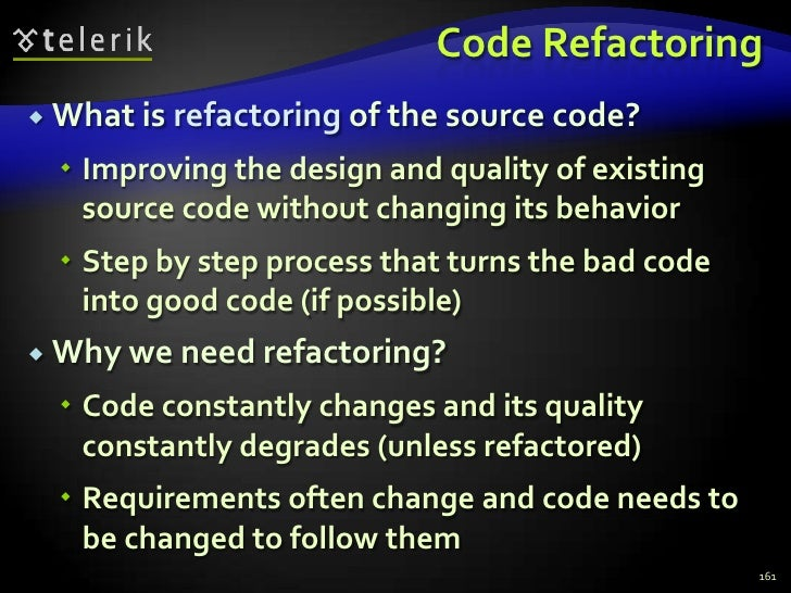 Code Refactoring<br />What is refactoring of the source code?<br />Improving the design and quality of existing source cod...