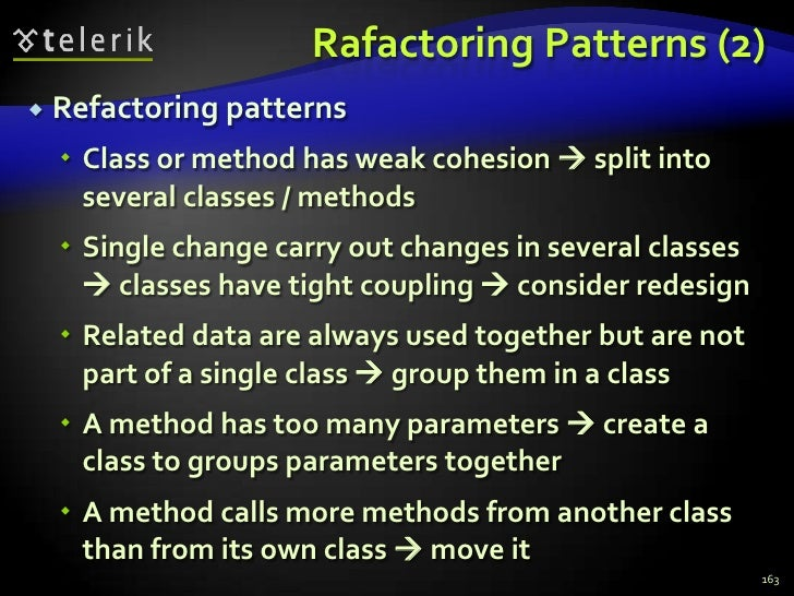 Rafactoring Patterns (2)<br />Refactoring patterns<br />Class or method has weak cohesion  split into several classes / m...