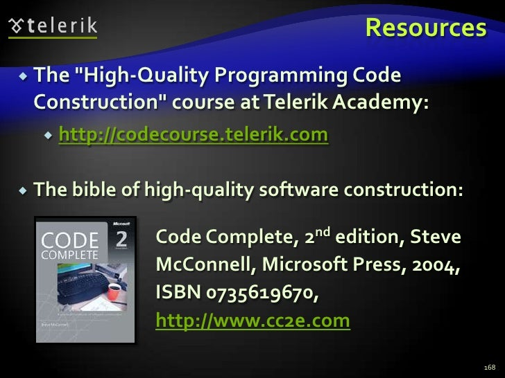 """Resources<br />The bible of high-quality software construction:<br />168<br /><ul><li>The """"High-Quality Programming Code C..."""