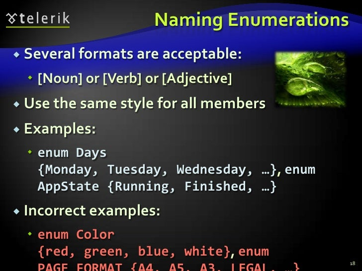 Naming Enumerations<br />Several formats are acceptable:<br />[Noun] or [Verb] or [Adjective]<br />Use the same style for ...