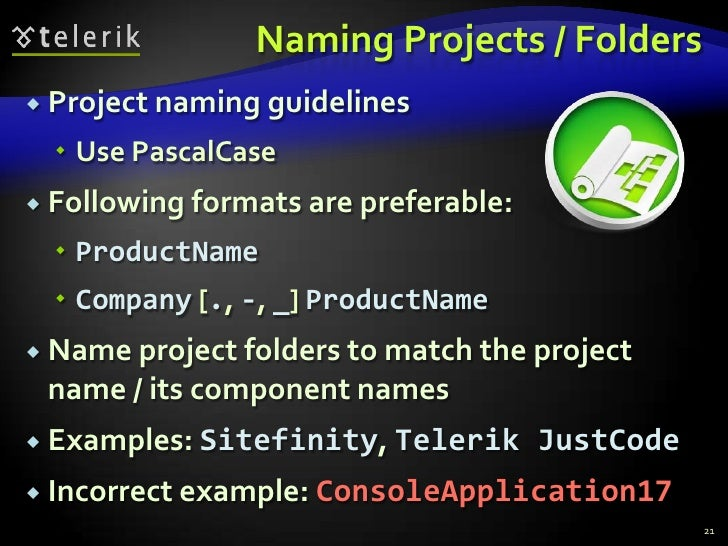 Naming Projects / Folders<br />Project naming guidelines<br />Use PascalCase<br />Following formats are preferable:<br />P...