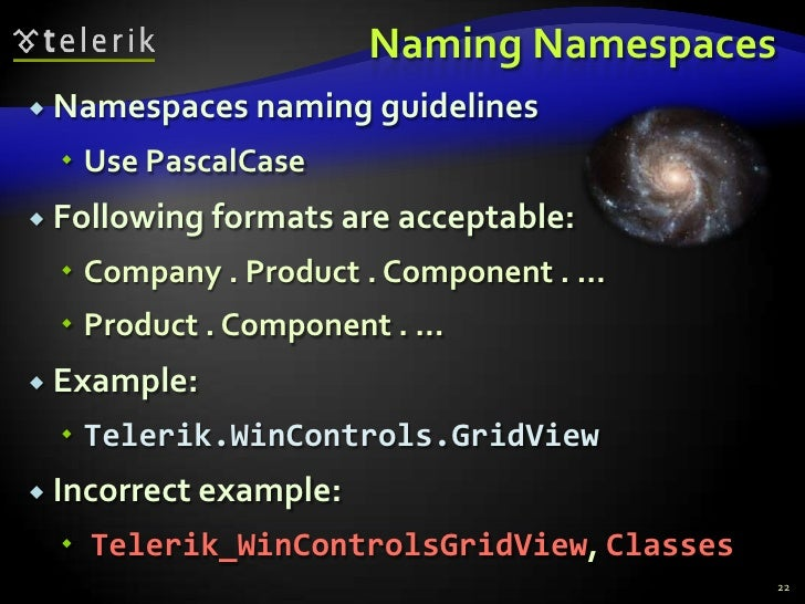 Naming Namespaces<br />Namespaces naming guidelines<br />Use PascalCase<br />Following formats are acceptable:<br />Compan...