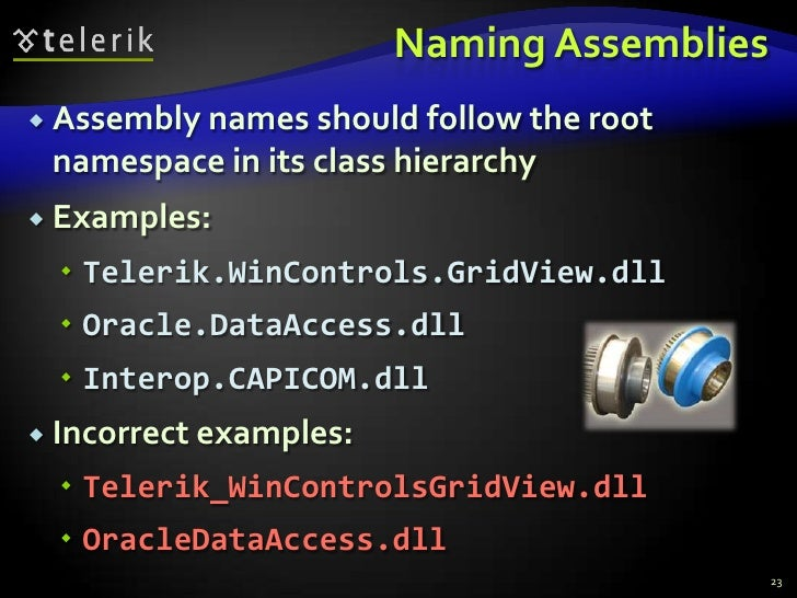 Naming Assemblies<br />Assembly names should follow the root namespace in its class hierarchy<br />Examples:<br />Telerik....