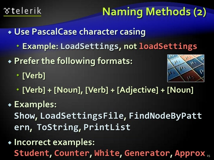 Naming Methods (2)<br />Use PascalCase character casing<br />Example: LoadSettings, not loadSettings<br />Prefer the follo...