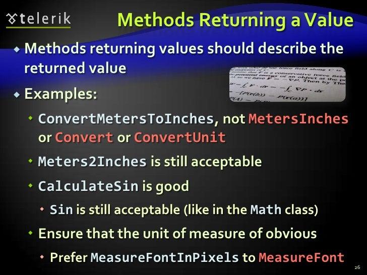 Methods Returning a Value<br />Methods returning values should describe the returned value<br />Examples:<br />ConvertMete...