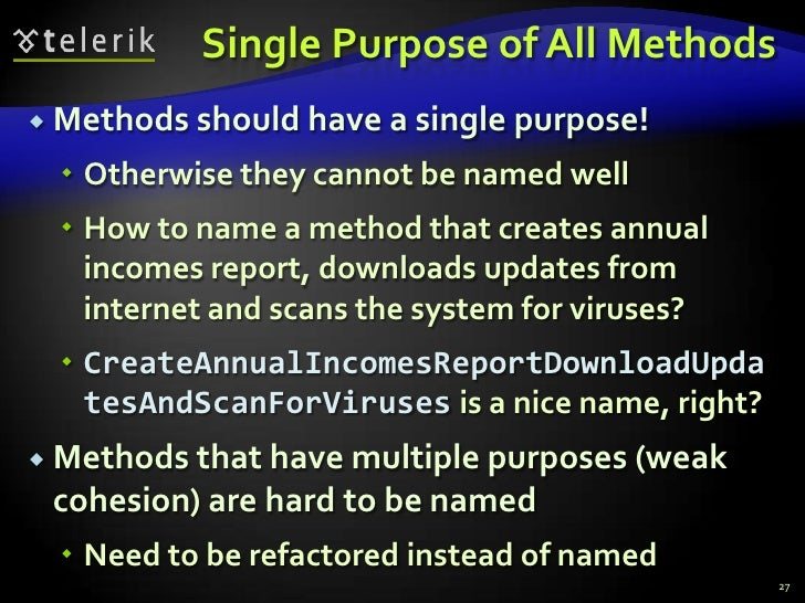 Single Purpose of All Methods<br />Methods should have a single purpose!<br />Otherwise they cannot be named well<br />How...