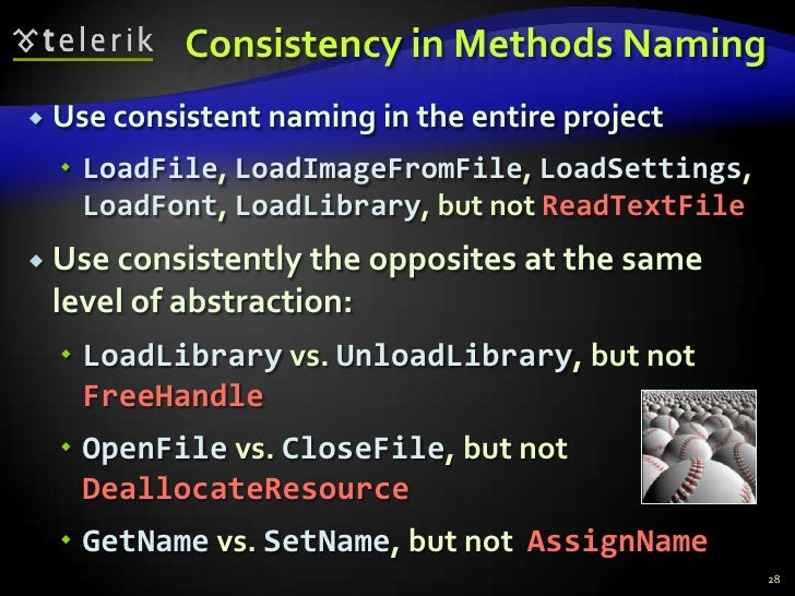 Consistency in Methods Naming<br />Use consistent naming in the entire project<br />LoadFile, LoadImageFromFile, LoadSetti...
