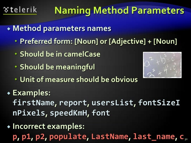 Naming Method Parameters<br />Method parameters names<br />Preferred form: [Noun] or [Adjective] + [Noun]<br />Should be i...