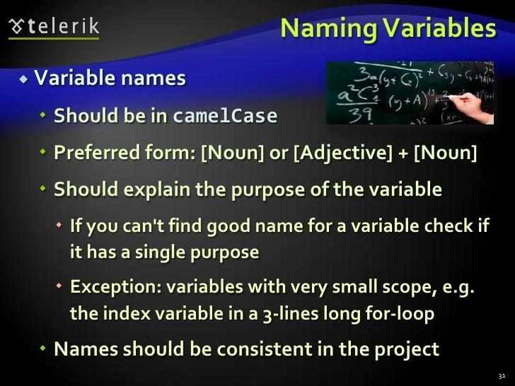 Naming Variables<br />Variable names<br />Should be in camelCase<br />Preferred form: [Noun] or [Adjective] + [Noun]<br />...
