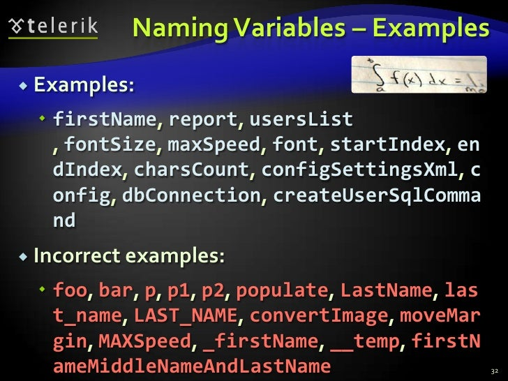 Naming Variables – Examples<br />Examples:<br />firstName, report, usersList , fontSize, maxSpeed, font, startIndex, endIn...