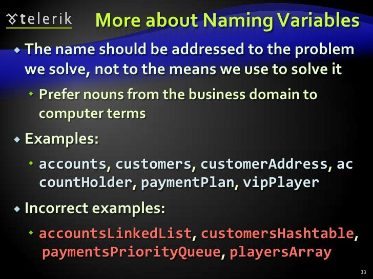 More about Naming Variables<br />The name should be addressed to the problem we solve, not to the means we use to solve it...