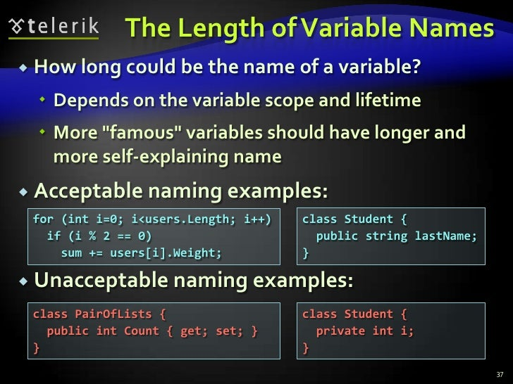 The Length of Variable Names<br />How long could be the name of a variable?<br />Depends on the variable scope and lifetim...