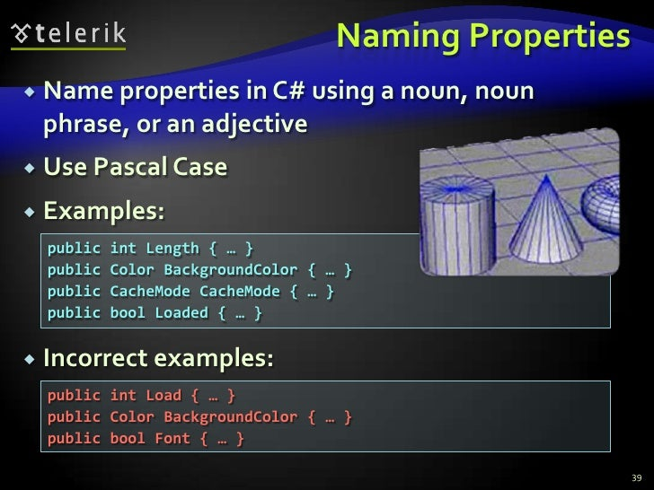 Naming Properties<br />Name properties in C# using a noun, noun phrase, or an adjective<br />Use Pascal Case<br />Examples...