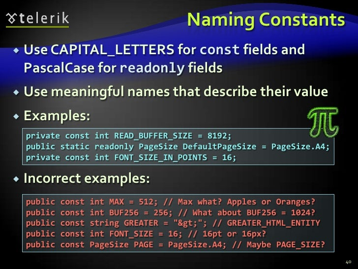 Naming Constants<br />Use CAPITAL_LETTERS for const fields and PascalCase for readonly fields<br />Use meaningful names th...