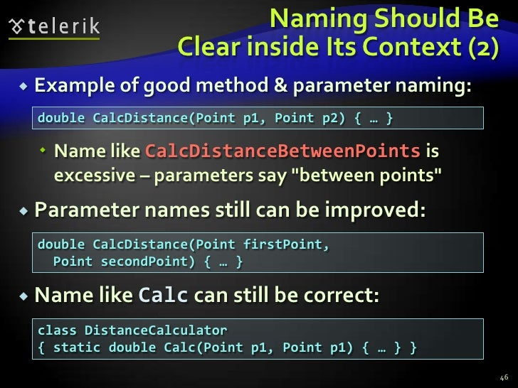Naming Should BeClear inside Its Context (2)<br />Example of good method & parameter naming:<br />Name like CalcDistanceBe...