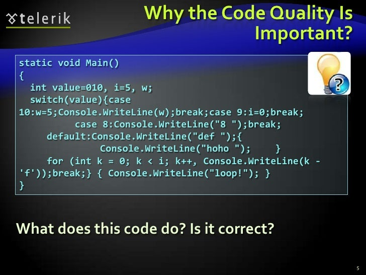 Why the Code Quality Is Important?<br />static void Main()<br />{<br />  int value=010, i=5, w;<br />  switch(value){case ...