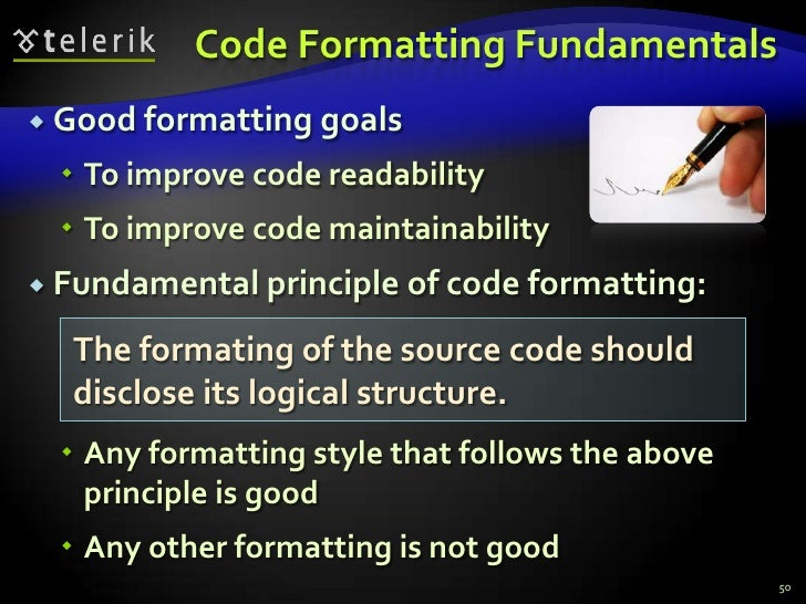 Code Formatting Fundamentals<br />Good formatting goals<br />To improve code readability<br />To improve code maintainabil...