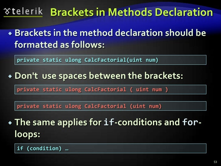 Brackets in Methods Declaration<br />Brackets in the method declaration should be formatted as follows:<br />Don't  use sp...