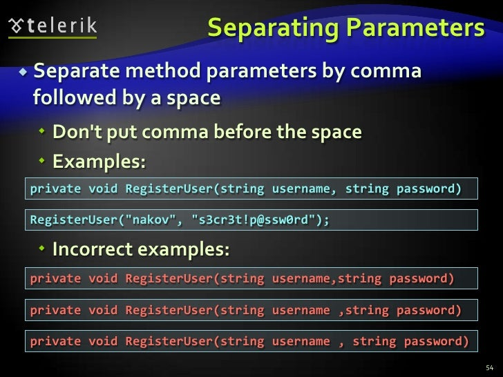 Separating Parameters<br />Separate method parameters by comma followed by a space<br />Don't put comma before the space<b...