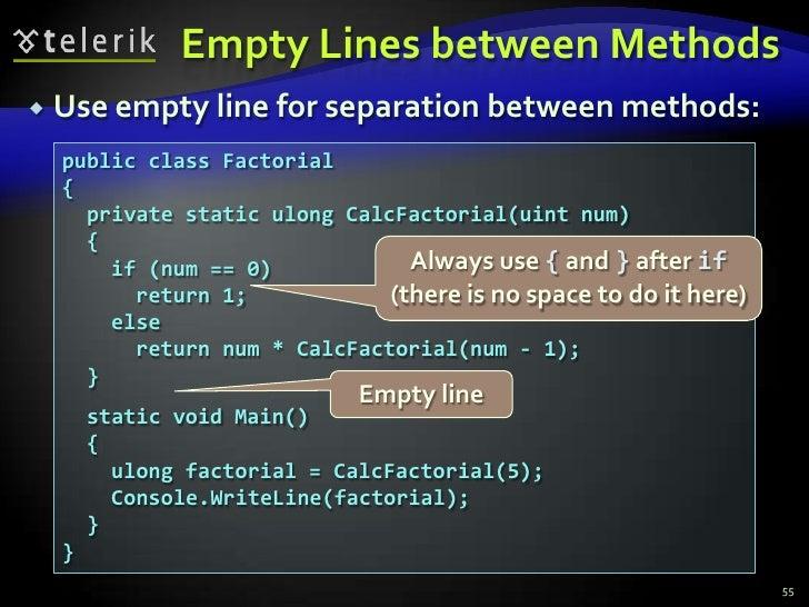 Empty Lines between Methods<br />Use empty line for separation between methods:<br />55<br />public class Factorial<br />{...