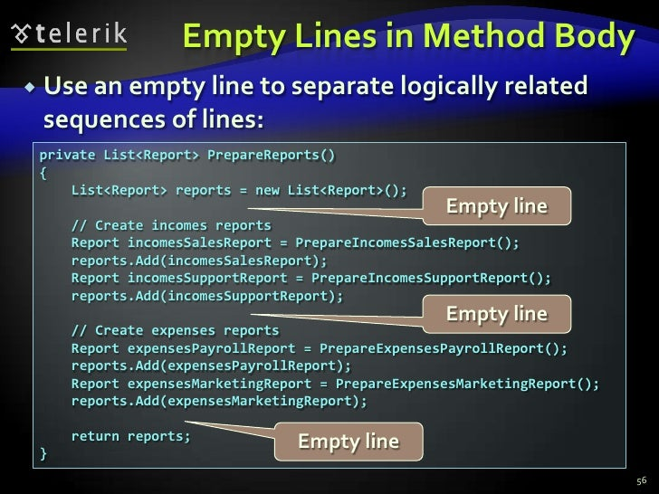 Empty Lines in Method Body<br />Use an empty line to separate logically related sequences of lines:<br />56<br />private L...