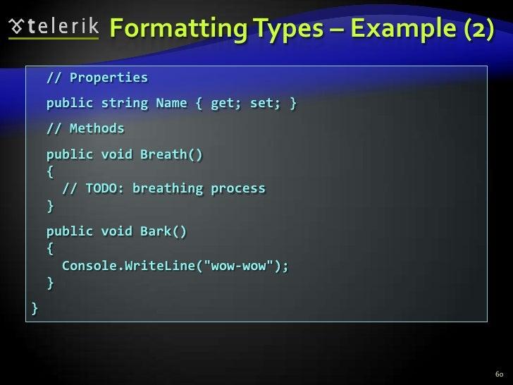 Formatting Types – Example (2)<br />60<br />  // Properties<br />  public string Name { get; set; }<br />  // Methods<br /...