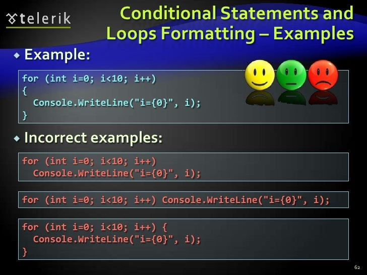 Conditional Statements and Loops Formatting – Examples<br />Example:<br />Incorrect examples:<br />62<br />for (int i=0; i...