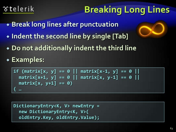 Breaking Long Lines<br />Break long lines after punctuation<br />Indent the second line by single [Tab]<br />Do not additi...