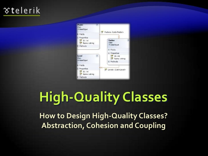 High-Quality Classes<br />How to Design High-Quality Classes? Abstraction, Cohesion and Coupling<br />