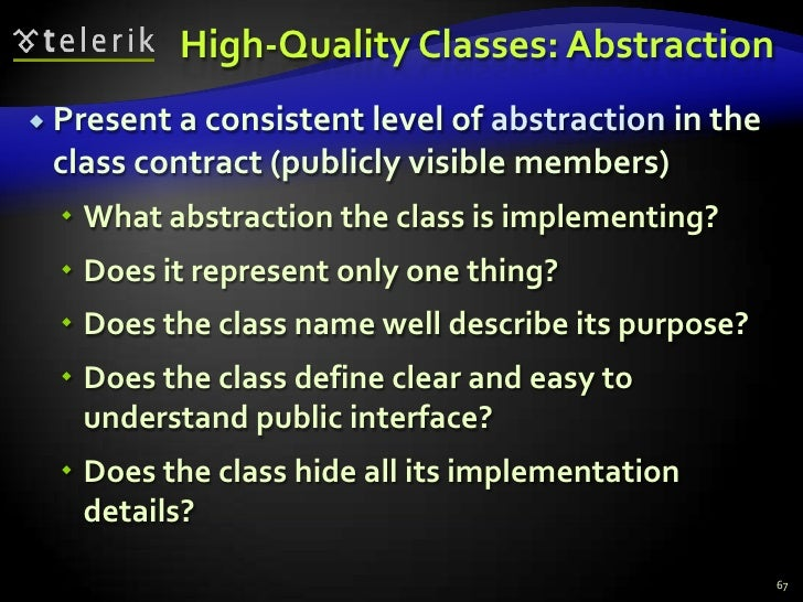 High-Quality Classes: Abstraction<br />Present a consistent level of abstraction in the class contract (publicly visible m...