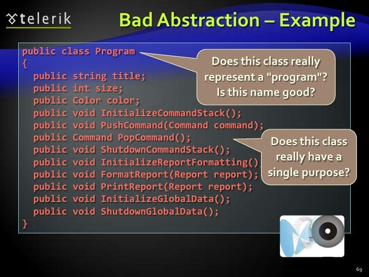 Bad Abstraction – Example<br />69<br />public class Program<br />{<br />  public string title;<br />  public int size;<br ...