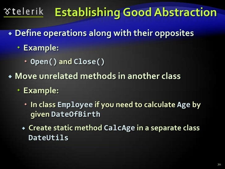 Establishing Good Abstraction<br />Define operations along with their opposites<br />Example:<br />Open() and Close()<br /...