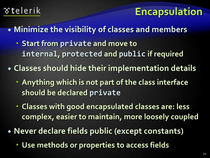 Encapsulation<br />Minimize the visibility of classes and members<br />Start from private and move to internal, protected ...