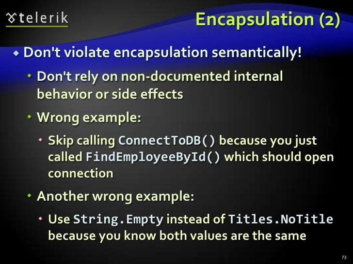 Encapsulation (2)<br />Don't violate encapsulation semantically!<br />Don't rely on non-documented internal behavior or si...