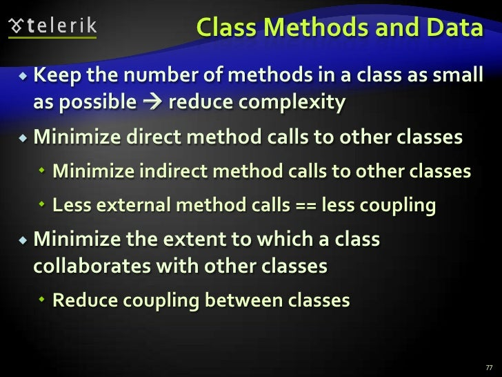 Class Methods and Data<br />Keep the number of methods in a class as small as possible  reduce complexity<br />Minimize d...